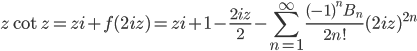 {\displaystyle z \cot z=zi +f(2iz)=zi +1-\frac{2iz}{2}-\sum_{n=1}^{\infty} \frac{(-1)^nB_n}{2n!} (2iz)^{2n}}