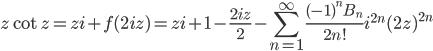 {\displaystyle z \cot z=zi +f(2iz)=zi +1-\frac{2iz}{2}-\sum_{n=1}^{\infty} \frac{(-1)^nB_n}{2n!} i^{2n}(2z)^{2n}}