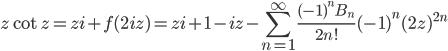 {\displaystyle z \cot z=zi +f(2iz)=zi +1-iz-\sum_{n=1}^{\infty} \frac{(-1)^nB_n}{2n!} (-1)^n(2z)^{2n}}