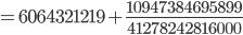 {\displaystyle= 6064321219 +\frac{10947384695899}{41278242816000}}