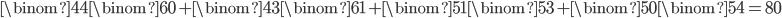 {\displaystyle\binom{4}{4}\binom{6}{0}+\binom{4}{3}\binom{6}{1}+\binom{5}{1}\binom{5}{3}+\binom{5}{0}\binom{5}{4}=80}