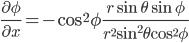 {\displaystyle\frac{\partial\phi}{\partial x}=-\cos^2{\phi}\frac{r\sin{\theta}\sin{\phi}}{r^2\sin^2{\theta}\cos^2{\phi}}}