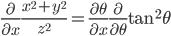 {\displaystyle\frac{\partial}{\partial x}\displaystyle\frac{x^2+y^2}{z^2}=\frac{\partial\theta}{\partial x}\frac{\partial}{\partial \theta}\tan^{2}{\theta}}