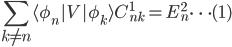 {\displaystyle\sum_{k\neq n} \langle\phi_n|V|\phi_k\rangle C_{nk}^1=E_n^{2}\cdots(1)}