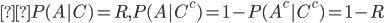 {\displaystyleP(A|C)=R,P(A|C^c)=1-P(A^c|C^c)=1-R }