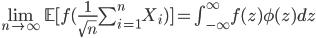 {\lim_{n \to \infty} \mathbb{E}[f(\frac{1}{\sqrt{n}}\sum_{i=1}^n X_i)]=\int_{-\infty}^\infty} f(z)\phi(z) dz