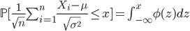 {\mathbb{P}[\frac{1}{\sqrt{n}}\sum_{i=1}^n \frac{X_i-\mu}{\sqrt{\sigma ^2}} \le x]=\int_{-\infty}^x}\phi(z) dz
