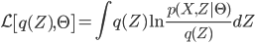 {\mathcal L}\left[q(Z), \Theta \right] = \int q(Z) \ln \frac{p(X, Z|\Theta)}{q(Z)} dZ