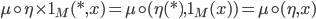 {\mu\circ \eta\times 1_M(*, x) = \mu\circ (\eta(*), 1_M(x) ) = \mu\circ (\eta, x)}