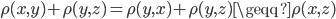 {\rho (x,y)+ \rho (y,z) = \rho (y,x) +\rho (y,z) \geqq \rho (x,z)}
