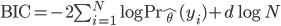 {\rm BIC} = -2 \sum_{i=1}^N \log {\rm Pr}_{\hat{\theta}}(y_i) + d \log N