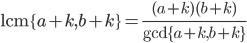 {\rm lcm}\{a+k, b+k\}=\frac{(a+k)(b+k)}{{\rm gcd}\{a+k,b+k\}}