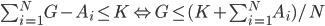 {\sum_{i=1}^{N}G-A_i\leq K \Leftrightarrow G\leq (K+\sum_{i=1}^{N}A_i)/N}