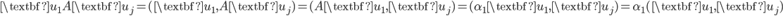 {\textbf{u}_1 A \textbf{u}_j = (\textbf{u}_1, A \textbf{u}_j) = (A\textbf{u}_1, \textbf{u}_j) = (\alpha_1 \textbf{u}_1, \textbf{u}_j) = \alpha_1 (\textbf{u}_1, \textbf{u}_j)}
