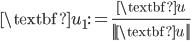 {\textbf{u}_1:= \frac{\textbf{u}}{||\textbf{u}||}}