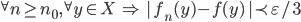 {^{\forall}n\geq n_0,\, ^{\forall}y\in X\,\,\Rightarrow\,\, |\,f_n(y) - f(y)\,|\prec \varepsilon/3}