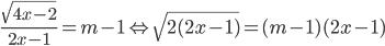 {{\sqrt {4x - 2} } \over {2x - 1}} = m - 1 \Leftrightarrow \sqrt {2(2x - 1)} = (m - 1)(2x - 1)