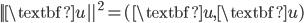 {||\textbf{u}||^2 = (\textbf{u}, \textbf{u})}