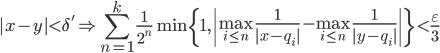 {|x-y| \lt \delta ' \Rightarrow \displaystyle \sum_{n=1}^k \frac{1}{2^n}\min \{ 1 , \left| \max_{i\leq n} \frac{1}{|x-q_i|}-\max_{i\leq n} \frac{1}{|y-q_i|} \right| \} \lt \frac{\varepsilon }{3} }