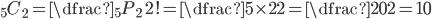 {}_5C_2=\dfrac{{}_5P_2}{2!}=\dfrac{5\times 2}{2}=\dfrac{20}{2}=10
