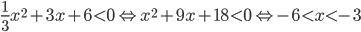 {1 \over 3}{x^2} + 3x + 6 < 0 \Leftrightarrow {x^2} + 9x + 18 < 0 \Leftrightarrow - 6 < x < - 3