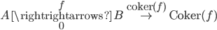 {A\overset{f}{\underset{0}{\rightrightarrows}} B\overset{\textrm{coker}(f)}{\to} \textrm{Coker}(f)}