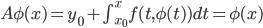{A\phi(x) = y_0 + \int^{x}_{x_0} f(t, \phi(t) )dt = \phi(x)}