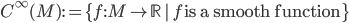 {C^{\infty}(M):= \{f: M\to\mathbb{R}\,|\, f\,\textrm{is a smooth function}\,\}}