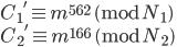 {C_1}' \equiv m ^ {562} \pmod {N_1} \\ {C_2}' \equiv m ^ {166} \pmod {N_2}