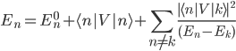 {E_n=E_n^{0}+\langle n|V|n\rangle+\displaystyle\sum_{n\neq k}\frac{|\langle n|V|k\rangle|^2}{(E_n-E_k)}}