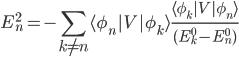 {E_n^{2}=-\displaystyle\sum_{k\neq n} \langle\phi_n|V|\phi_k\rangle\displaystyle\frac{\langle\phi_k|V|\phi_n\rangle}{(E_k^{0}-E_n^{0})}}