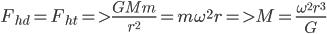 {F_{hd}} = {F_{ht}} = > {{GMm} \over {{r^2}}} = m{\omega ^2}r = > M = {{{\omega ^2}{r^3}} \over G}