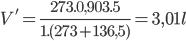 {V'} = {{273.0,903.5} \over {1.(273 + 136,5)}} = 3,01l