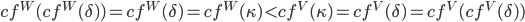 {cf^{W}(cf^{W}(\delta))=cf^{W}(\delta) = cf^{W}(\kappa) \lt cf^{V}(\kappa) = cf^{V}(\delta)=cf^{V}(cf^{V}(\delta))}