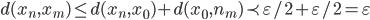{d(x_n, x_m)\leq d(x_n, x_0) + d(x_0, n_m) \prec \varepsilon/2 + \varepsilon/2 = \varepsilon}