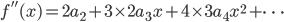 {f''(x)=2a_2+3\times 2 a_3x+4\times 3 a_4x^2+\cdots}