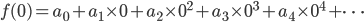 {f(0)=a_0+a_1\times 0+a_2\times 0^2 +a_3 \times 0^3 +a_4 \times 0^4+\cdots}