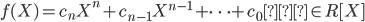 {f(X) = c_nX^n+c_{n-1}X^{n-1}+\cdots + c_0 \in R[X]}