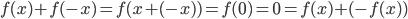 {f(x) + f(-x) = f(x + (-x) ) = f(0) = 0 = f(x) + (-f(x) )}
