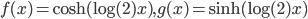 {f(x)=\cosh{(\log{(2)}x)},g(x)=\sinh{(\log{(2)}x)}}