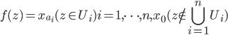{f(z)=x_{a_i} ( z\in U_i ) i=1,\cdots ,n , x_0 (z \not\in\displaystyle\bigcup_{i=1}^n U_i )}