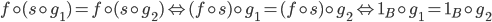 {f\circ (s\circ g_1) = f\circ (s\circ g_2) \Leftrightarrow (f\circ s)\circ g_1 = (f\circ s)\circ g_2\Leftrightarrow 1_B\circ g_1 = 1_B\circ g_2}