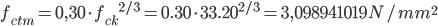 {f_{{ctm}}}=0,30\cdot {f_{ck}}^{2/3}=0.30\cdot {33.20}^{2/3}=3,098941019N/ mm^{2}