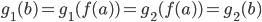 {g_1(b) = g_1( f(a) ) = g_2( f(a) ) = g_2(b)}