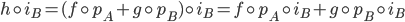 {h\circ i_B = (f\circ p_A + g\circ p_B)\circ i_B = f\circ p_A\circ i_B + g\circ p_B\circ i_B}