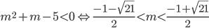 {m^2} + m - 5 < 0 \Leftrightarrow {{ - 1 - \sqrt {21} } \over 2} < m < {{ - 1 + \sqrt {21} } \over 2}