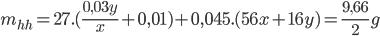 {m_{hh}} = 27.({{0,03y} \over x} + 0,01) + 0,045.(56x + 16y) = {{9,66} \over 2}g