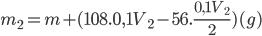 {m_2} = m + (108.0,1{V_2} - 56.{{0,1{V_2}} \over 2})(g)