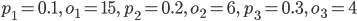 {p_1=0.1,\ o_1=15,\ p_2=0.2,\ o_2=6,\ p_3=0.3,\ o_3=4}