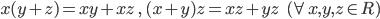 {x(y+z)=xy+xz \ ,\ (x+y)z=xz+yz \ \ \ \ (\forall x,y,z \in R)}